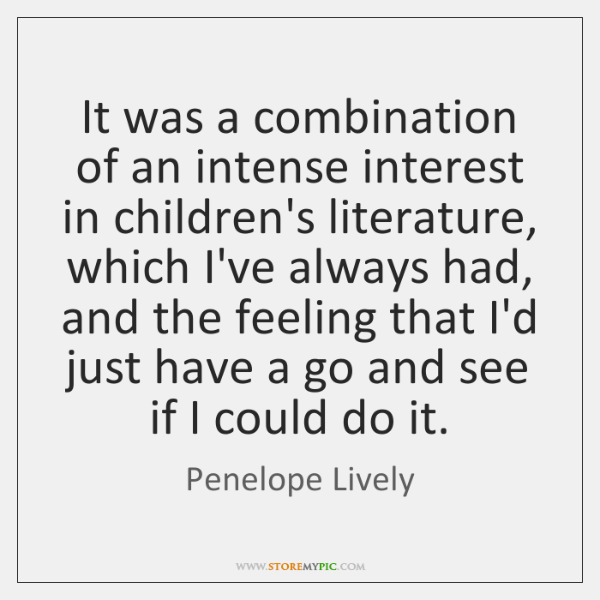 It was a combination of an intense interest in children's literature, which ...