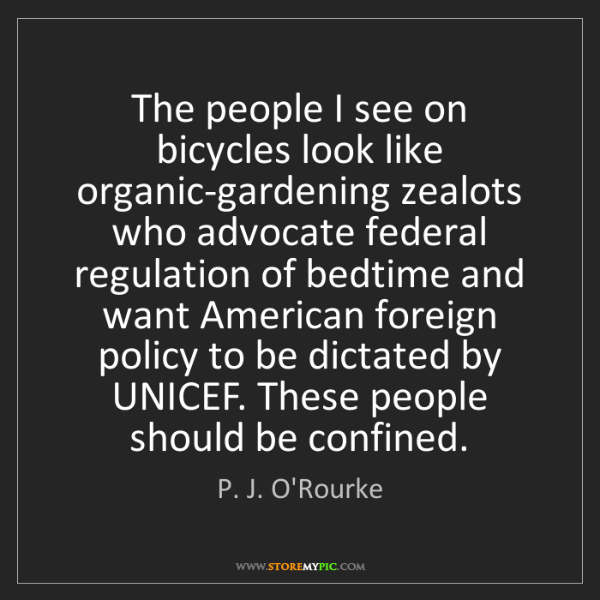 P. J. O'Rourke: The people I see on bicycles look like organic-gardening...
