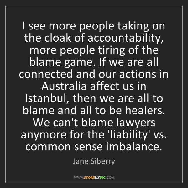 Jane Siberry: I see more people taking on the cloak of accountability,...