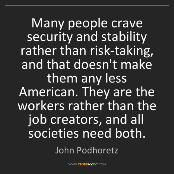 John Podhoretz: Many people crave security and stability rather than...
