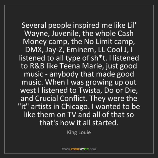 King Louie: Several people inspired me like Lil' Wayne, Juvenile,...