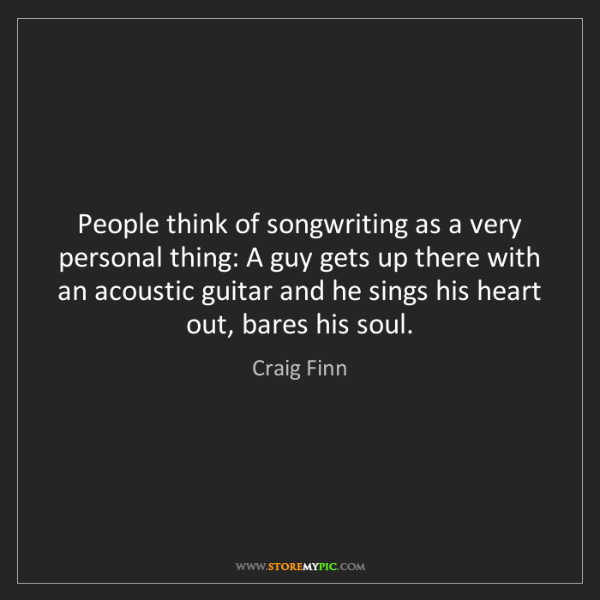 Craig Finn: People think of songwriting as a very personal thing:...