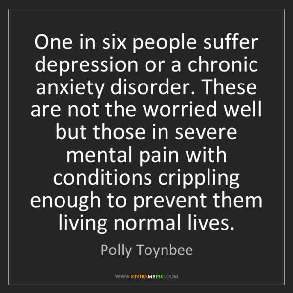 Polly Toynbee: One in six people suffer depression or a chronic anxiety...
