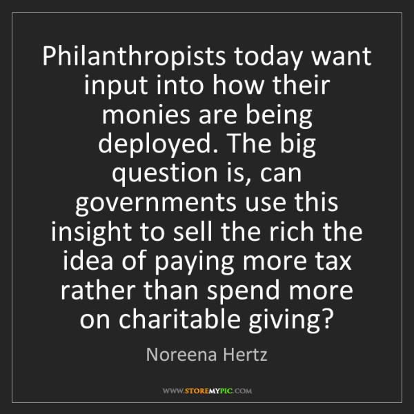 Noreena Hertz: Philanthropists today want input into how their monies...