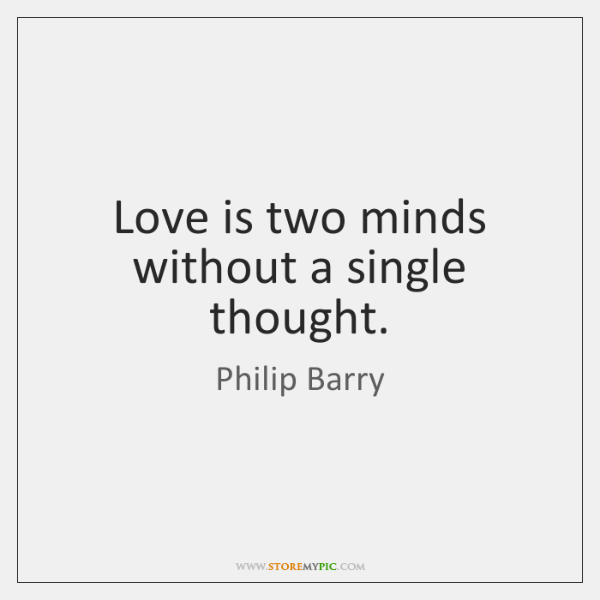 Love is two minds without a single thought.
