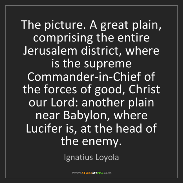 Ignatius Loyola: The picture. A great plain, comprising the entire Jerusalem...