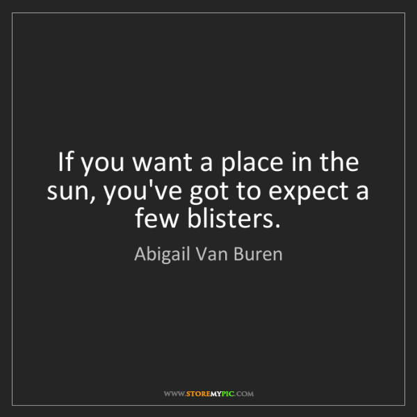 Abigail Van Buren: If you want a place in the sun, you've got to expect...