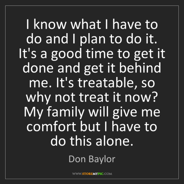 Don Baylor: I know what I have to do and I plan to do it. It's a...