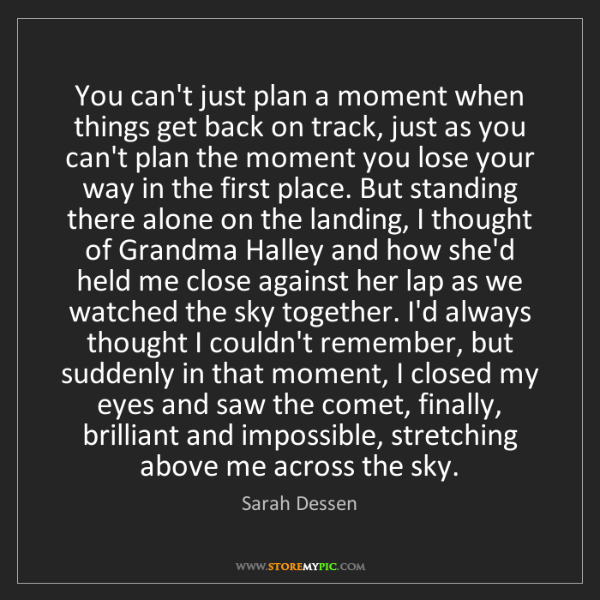 Sarah Dessen: You can't just plan a moment when things get back on...