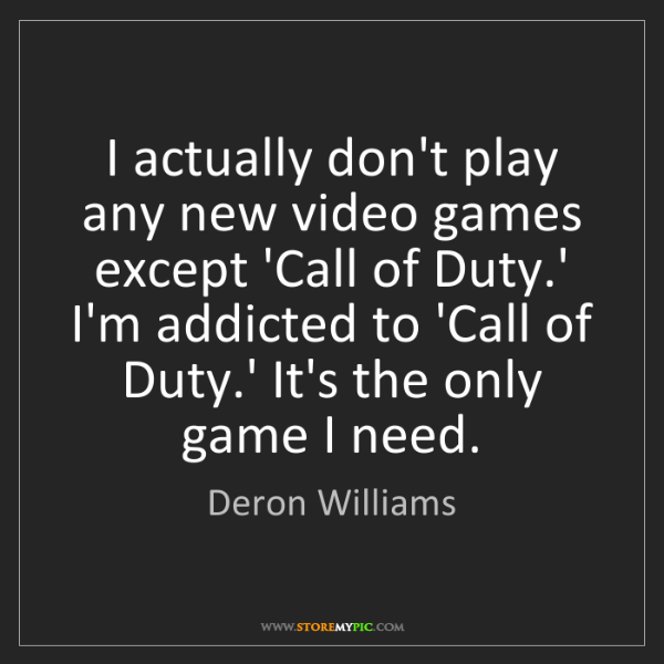Deron Williams: I actually don't play any new video games except 'Call...