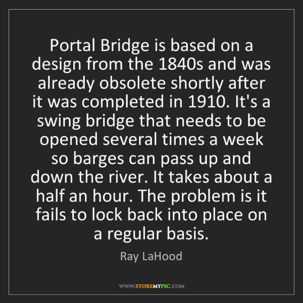 Ray LaHood: Portal Bridge is based on a design from the 1840s and...