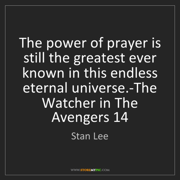 Stan Lee: The power of prayer is still the greatest ever known...