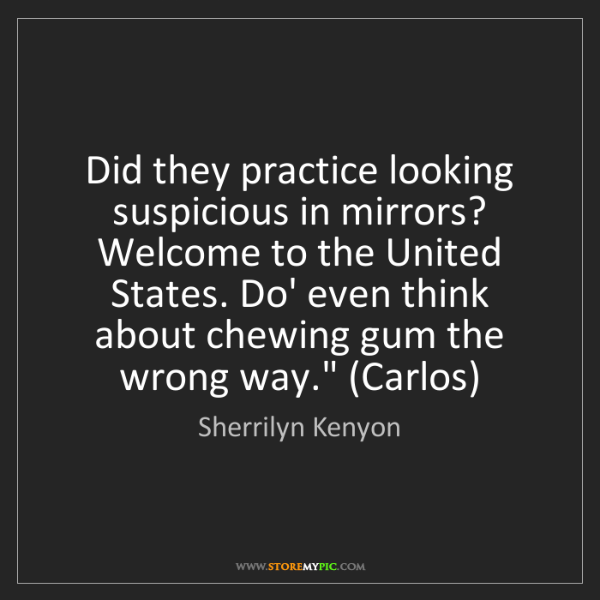 Sherrilyn Kenyon: Did they practice looking suspicious in mirrors? Welcome...
