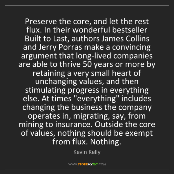Kevin Kelly: Preserve the core, and let the rest flux. In their wonderful...