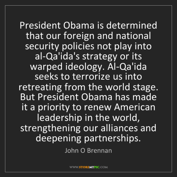 John O Brennan: President Obama is determined that our foreign and national...