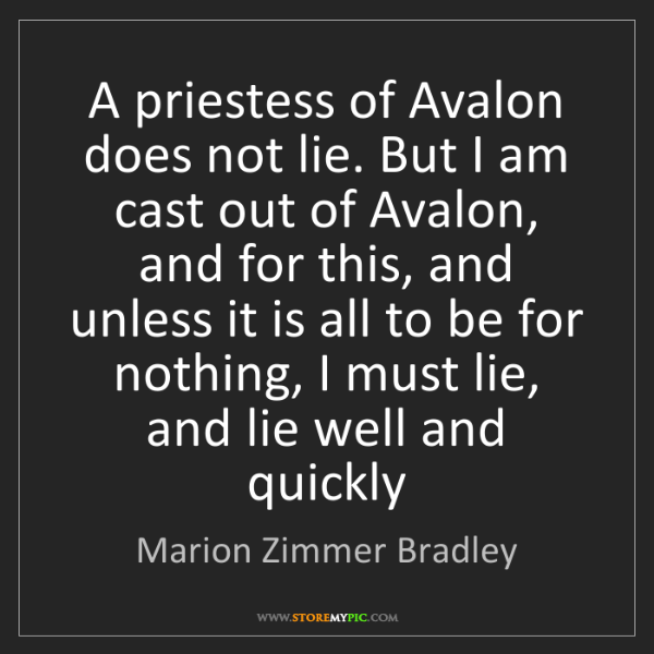 Marion Zimmer Bradley: A priestess of Avalon does not lie. But I am cast out...
