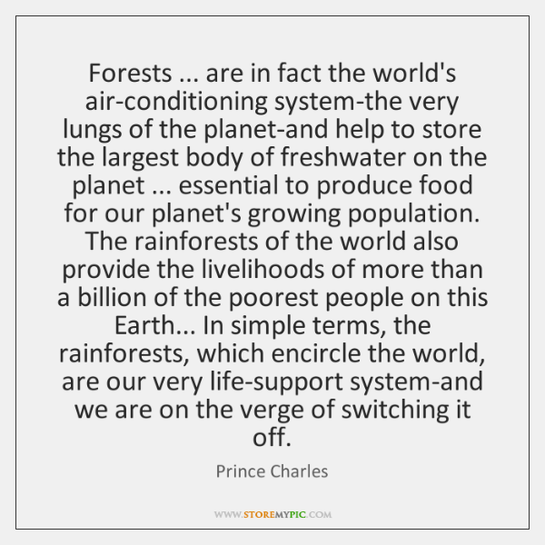 Forests ... are in fact the world's air-conditioning system-the very lungs of the ...