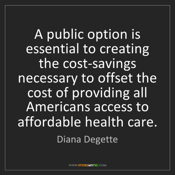 Diana Degette: A public option is essential to creating the cost-savings...