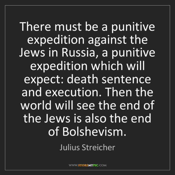 Julius Streicher: There must be a punitive expedition against the Jews...