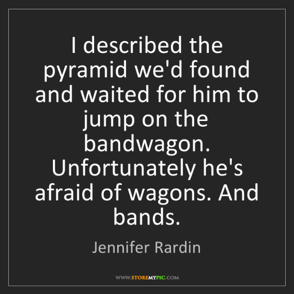 Jennifer Rardin: I described the pyramid we'd found and waited for him...