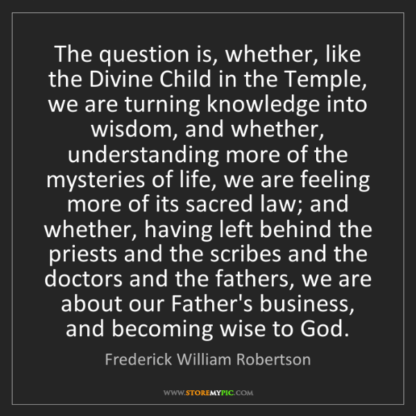 Frederick William Robertson: The question is, whether, like the Divine Child in the...
