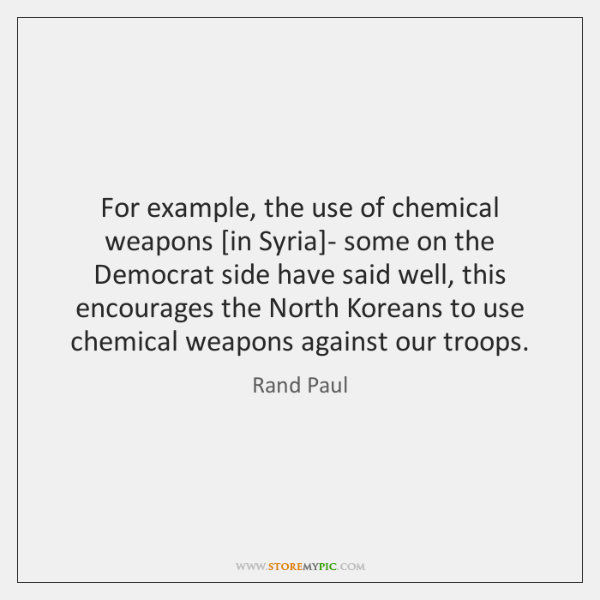 For example, the use of chemical weapons [in Syria]- some on ...