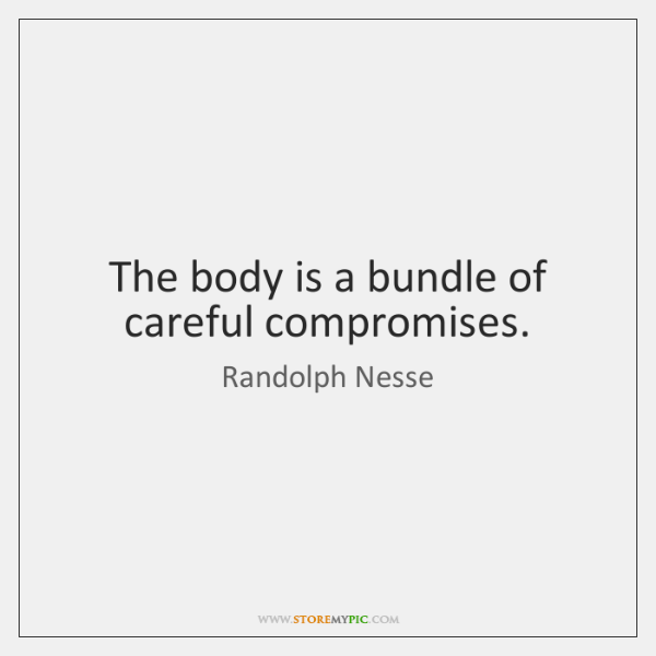 The body is a bundle of careful compromises.