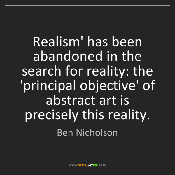 Ben Nicholson: Realism' has been abandoned in the search for reality:...