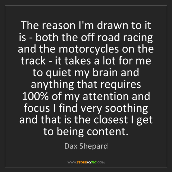 Dax Shepard: The reason I'm drawn to it is - both the off road racing...