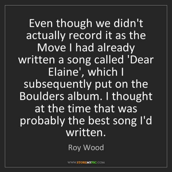 Roy Wood: Even though we didn't actually record it as the Move...