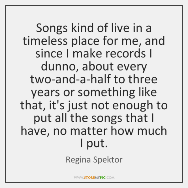 Songs kind of live in a timeless place for me, and since ...