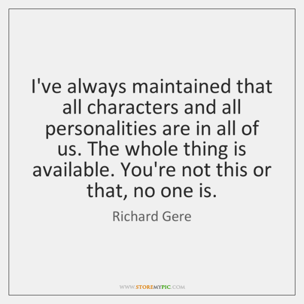 I've always maintained that all characters and all personalities are in all ...