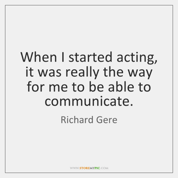 When I started acting, it was really the way for me to ...