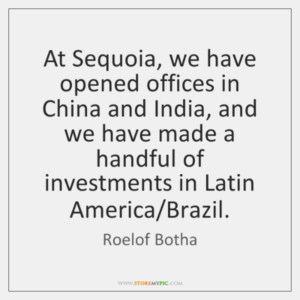 At Sequoia, we have opened offices in China and India, and we ...