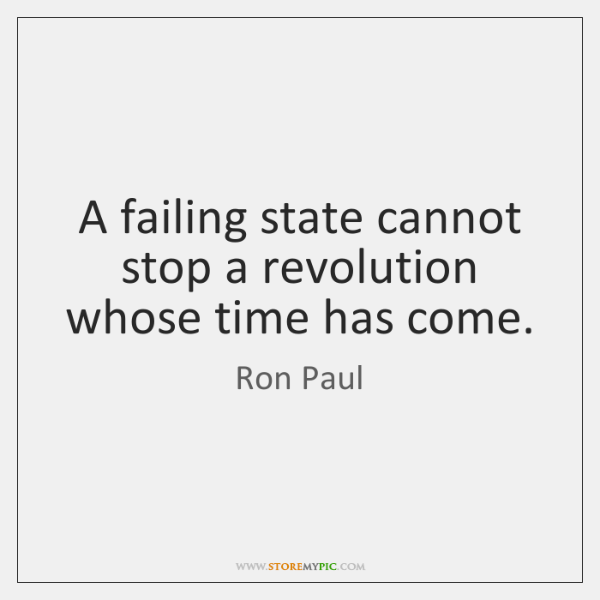 A failing state cannot stop a revolution whose time has come.
