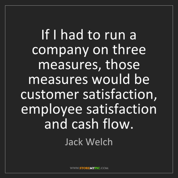 Jack Welch: If I had to run a company on three measures, those measures...