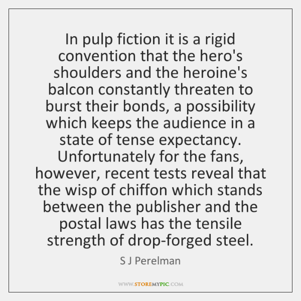 In pulp fiction it is a rigid convention that the hero's shoulders ...