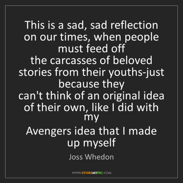Joss Whedon: This is a sad, sad reflection on our times, when people...
