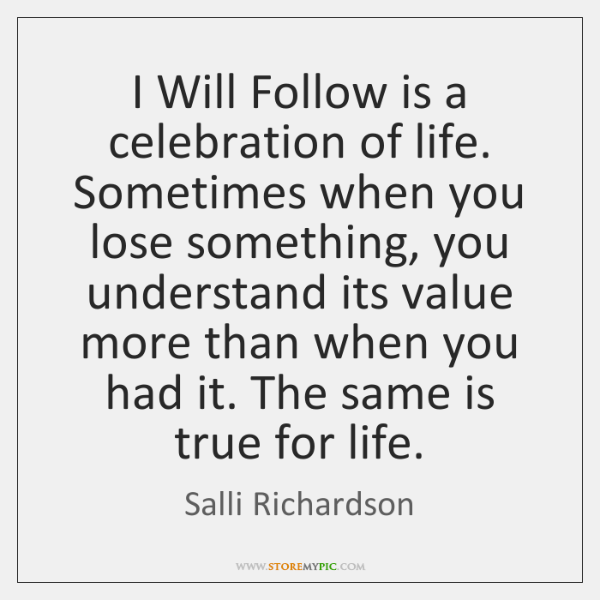 I Will Follow is a celebration of life. Sometimes when you lose ...
