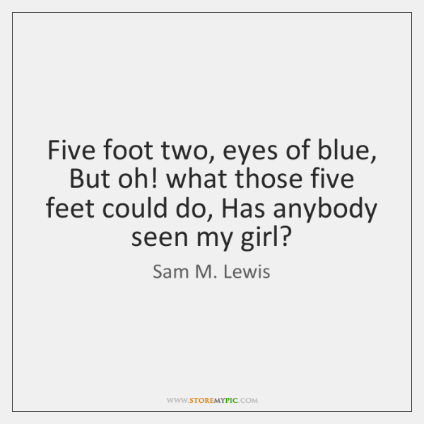 Five foot two, eyes of blue, But oh! what those five feet ...