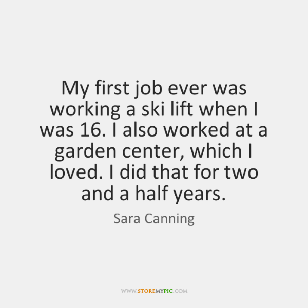 My first job ever was working a ski lift when I was 16. ...