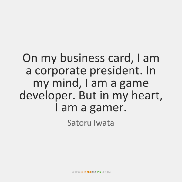 On my business card, I am a corporate president. In my mind, ...