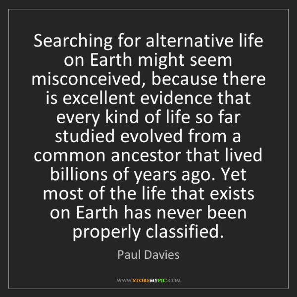 Paul Davies: Searching for alternative life on Earth might seem misconceived,...