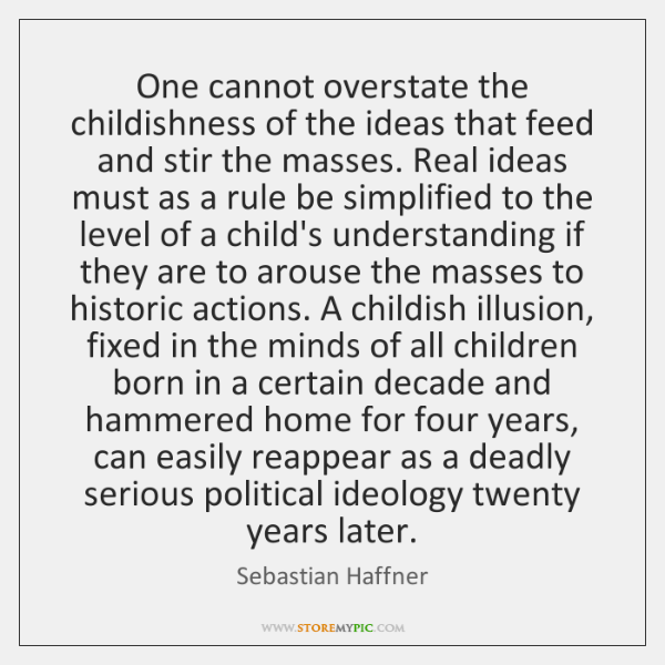 One cannot overstate the childishness of the ideas that feed and stir ...