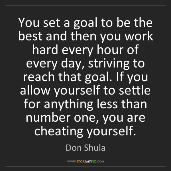 Don Shula: You set a goal to be the best and then you work hard...
