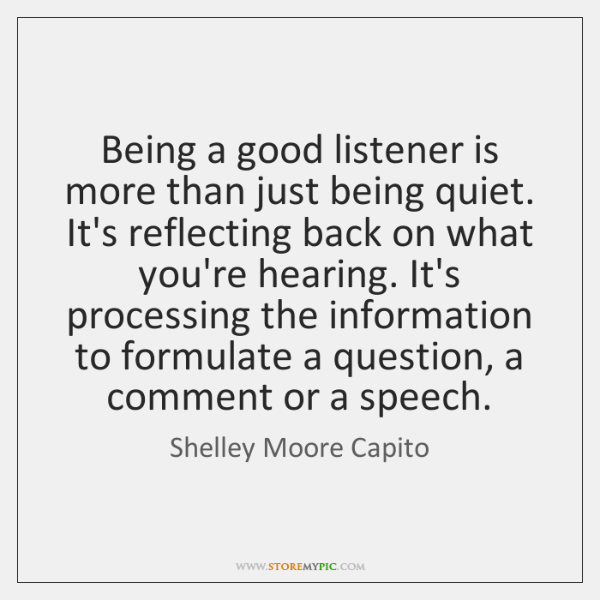 Being a good listener is more than just being quiet. It's reflecting ...