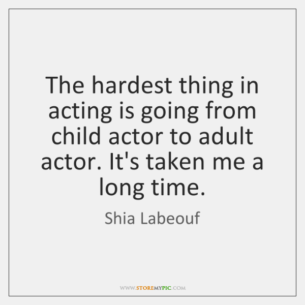 The hardest thing in acting is going from child actor to adult ...