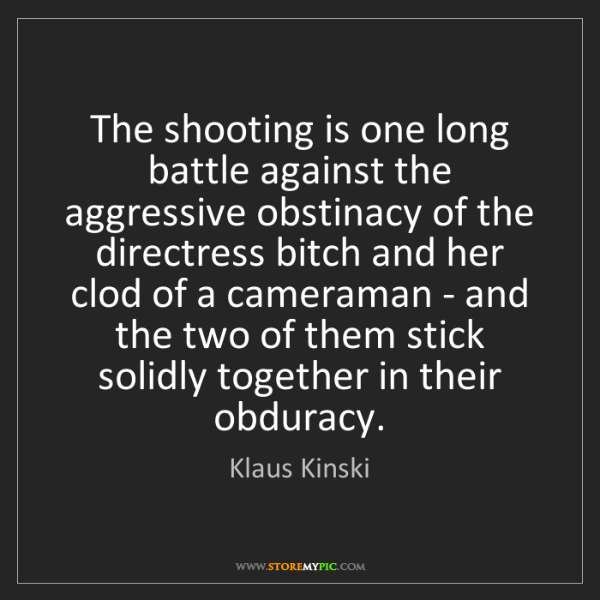 Klaus Kinski: The shooting is one long battle against the aggressive...