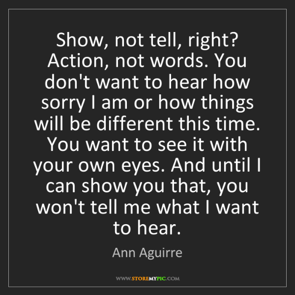 Ann Aguirre: Show, not tell, right? Action, not words. You don't want...