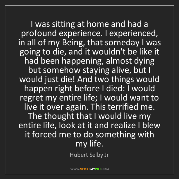 Hubert Selby Jr: I was sitting at home and had a profound experience....